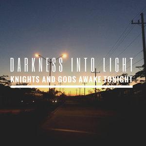 Knights and Gods Awake Tonight - Darkness Into Light [EP] (2016)