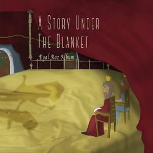 Eyal Raz - A Story Under The Blanket (2016)