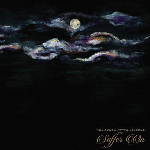 Wicca Phase Springs Eternal - Suffer On (2019)