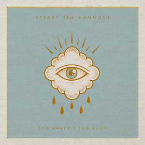 Steady the Mammoth - Too Awake Too Alive (EP) (2016)