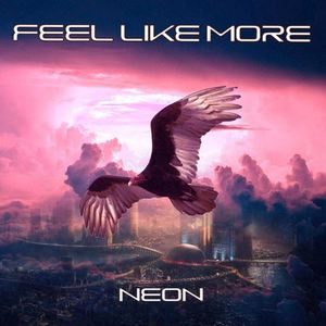Feel Like More - Neon (2016)