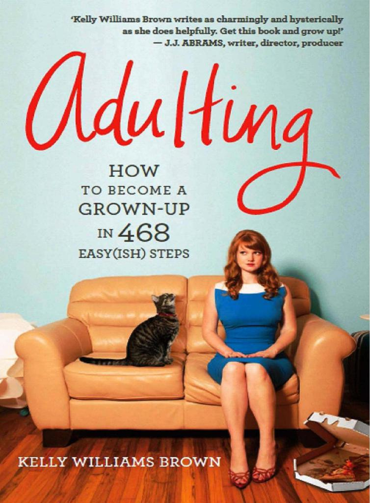 Adulting - How to Become a Grown-up in 468 Easy(ish) Steps