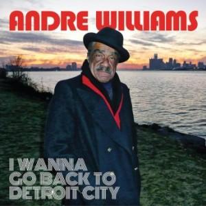 Andre Williams – I Wanna Go Back to Detroit City (2016)