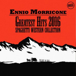 Ennio Morricone - Greatest Hits 2016 - Spaghetti Western Collection (2016)