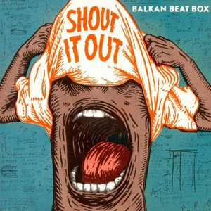 Balkan Beat Box - Shout It Out (2016)