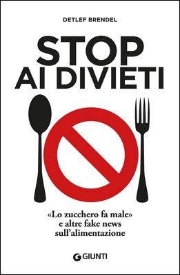 Brendel Detlef - Stop ai divieti. «Lo zucchero fa male» e altre fake news sull'alimentazione (2020)