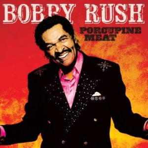 Bobby Rush – Porcupine Meat (2016)