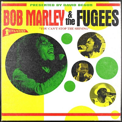 Bob Marley & The Fugees - You Can't Stop The Shining (2017)