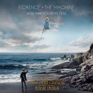 """Florence + The Machine - Wish That You Were Here (From """"Miss Peregrine's Home for Peculiar Children"""" Soundtrack) (Single) (2016)"""