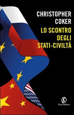 Christopher Coker - Lo scontro degli Stati-civiltà (2020)