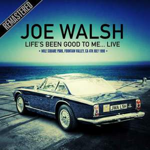 Joe Walsh - Life's Been Good To Me… Live At The Mile Square Park, Fountain Valley, CA, 4th July 1990 (Remastered) (2016)