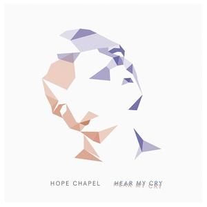 Hope Chapel - Hear My Cry (2017)