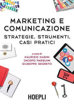 Maurizio Masini, Jacopo Pasquini, Giuseppe Segreto - Marketing e comunicazione. Strategie, strumenti...
