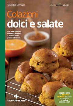 Giuliana Lomazzi - Colazioni dolci e salate. Con idee, ricette, consigli, racconti e usanze sulla pr...