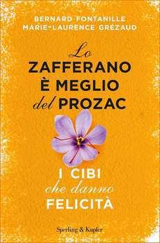 Marie-Laurence Grézaud, Bernard Fontanille - Lo zafferano è meglio del Prozac. I cibi che danno feli...