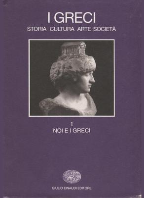 Salvatore Settis - I greci. Storia, arte, cultura e società. Noi e i greci. Vol.1 (1997)