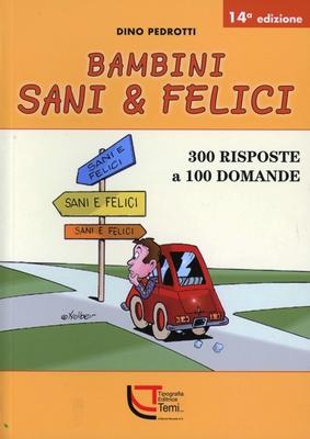 Dino Pedrotti - Bambini sani & felici. 300 risposte a 100 domande (2011)