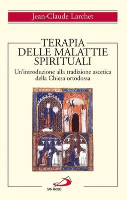 Jean-Claude Larchet - Terapia delle malattie spirituali. Un'introduzione alla tradizione ascetica...