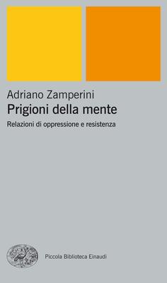 Adriano Zamperini - Prigioni della mente. Relazioni di oppressione e resistenza (2004)