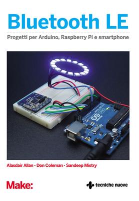 Alasdair Allan - Bluetooth LE. Progetti per arduino, raspberry Pi e smartphone (2016)