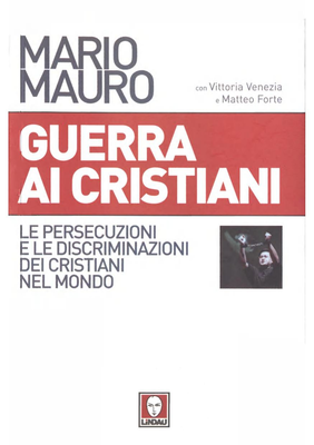 Mario Mauro - Guerra ai cristiani. Le persecuzioni e le discriminazioni dei cristiani nel mondo (201...
