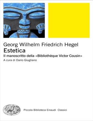 Georg Wilhelm Friedrich Hegel - Estetica. Il manoscritto della «Bibliothèque Victor Cousin» (2017)