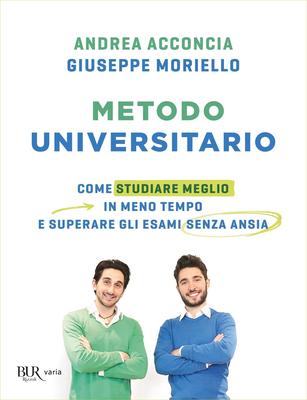 Andrea Acconcia, Giuseppe Moriello - Metodo universitario. Come studiare meglio in meno tempo e s...