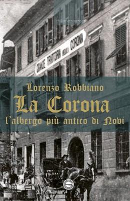 Lorenzo Robbiano - La Corona l'albergo più antico di Novi (2019)