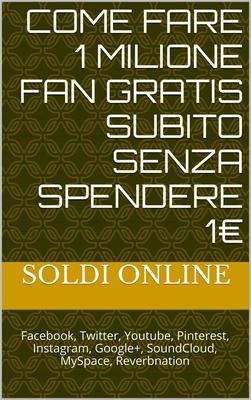 Johan Money - Come fare 1 milione fan gratis subito senza spendere 1€. Soldi online (2014)