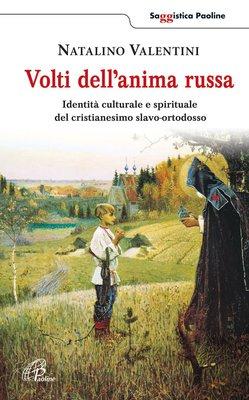 Natalino Valentini - Volti dell'anima russa. Identità culturale e spirituale del cristianesimo sl...