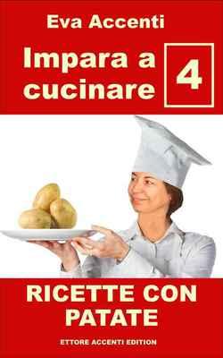 Eva Accenti - Impara a cucinare 4. Ricette con patate