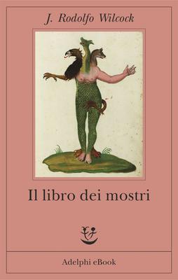 J. Rodolfo Wilcock - Il libro dei mostri (2019)