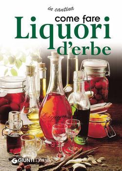 Aa. Vv. - Come fare liquori d'erbe (2013)