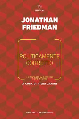 Jonathan Friedman - Politicamente corretto. Il conformismo morale come regime (2018)