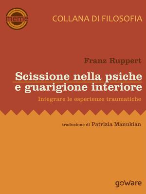 Franz Ruppert - Scissione nella psiche e guarigione interiore. Integrare le esperienze traumatiche (...