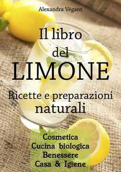 Alexandra Végant - Il libro del limone. Ricette e preparazioni naturali (2013)
