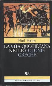 Paul Faure - La vita quotidiana nelle colonie greche (1995)