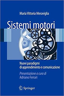 Maria Vittoria Meraviglia - Sistemi motori. Nuovi paradigmi di apprendimento e comunicazione (2012)