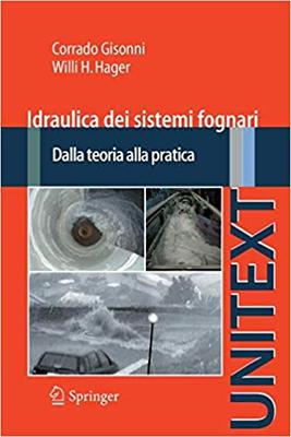 Corrado Gisonni, Willi H. Hager - Idraulica dei sistemi fognari. Dalla teoria alla pratica (2012)