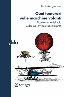 Paolo Magionami - Quei temerari sulle macchine volanti. Piccola storia del volo e dei suoi avventuro...