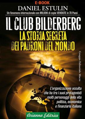 Daniel Estulin - Il club Bilderberg. La storia segreta dei padroni del mondo (2012)