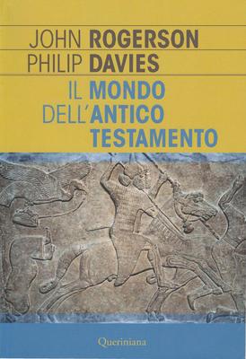 John W. Rogerson, Phillip R. Davies - Il mondo dell'Antico Testamento (2018)