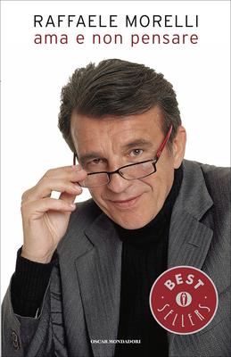 Raffaele Morelli - Ama e non pensare (2012)
