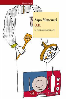 Sapo Matteucci - Q.B. La cucina quanto basta (2010)