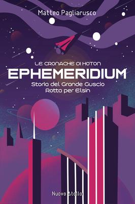 Matteo Pagliarusco - Ephemeridium. Storia del Grande Guscio. Rotta per Elsin (2019)