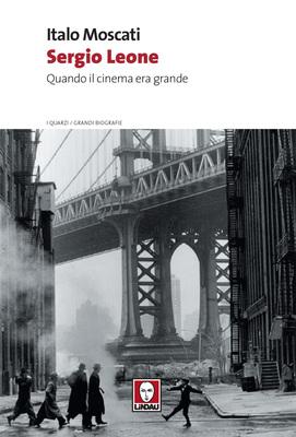 Italo Moscati - Sergio Leone. Quando il cinema era grande (2014)