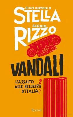 Gian Antonio Stella, Sergio Rizzo - Vandali. L'assalto alle bellezze d'Italia (2011)