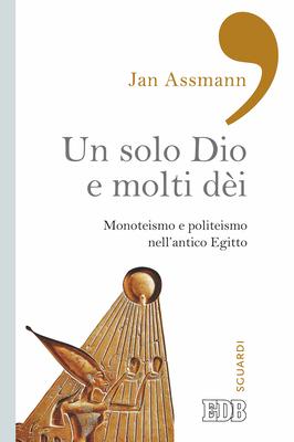 Jan Assmann - Un solo Dio e molti dèi. Monoteismo e politeismo nell'antico Egitto (2016)