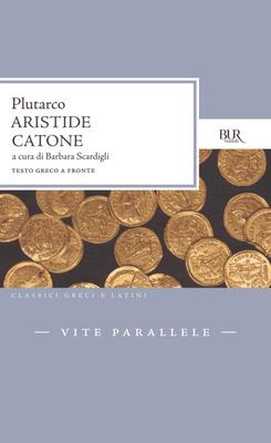 Plutarco - Vite parallele. Aristide-Catone. Testo greco a fronte. A cura di B. Scardigli (2011)