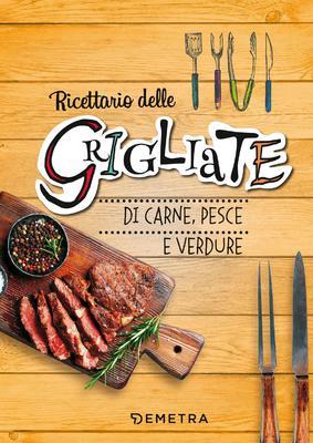 AA. VV. - Grigliate di carne, pesce e verdure (2018)